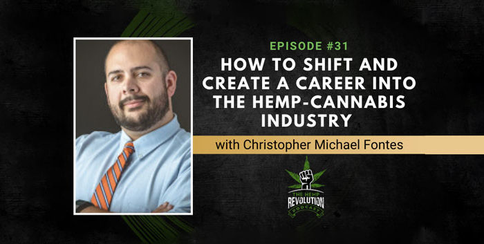 How to Shift and Create a Career into the Hemp-Cannabis Industry with Christopher Michael Fontes